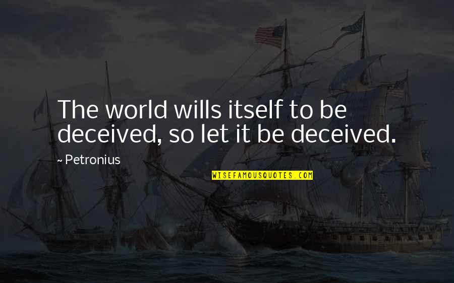 Petronius Quotes By Petronius: The world wills itself to be deceived, so