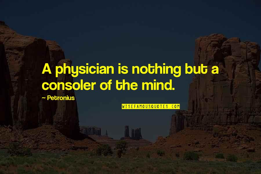 Petronius Quotes By Petronius: A physician is nothing but a consoler of