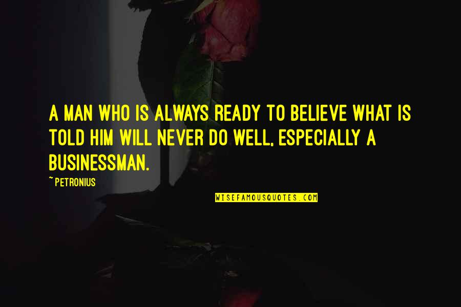 Petronius Quotes By Petronius: A man who is always ready to believe