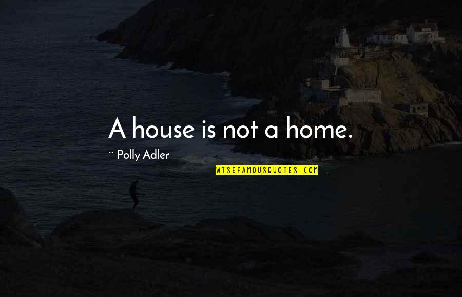 Petronius Quotes By Polly Adler: A house is not a home.