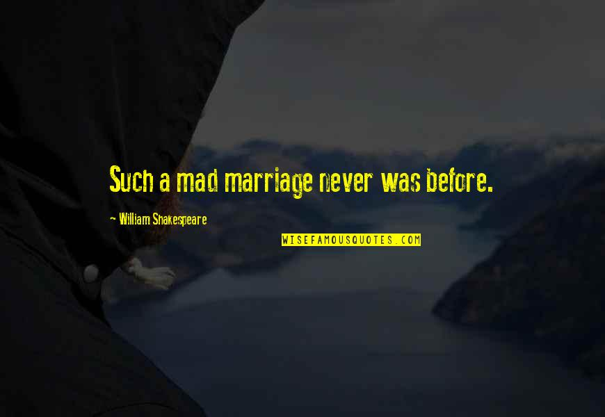 Petruchio Taming Quotes By William Shakespeare: Such a mad marriage never was before.