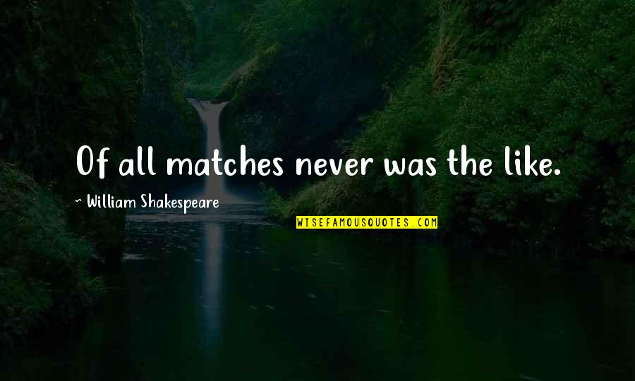 Petruchio Taming Quotes By William Shakespeare: Of all matches never was the like.