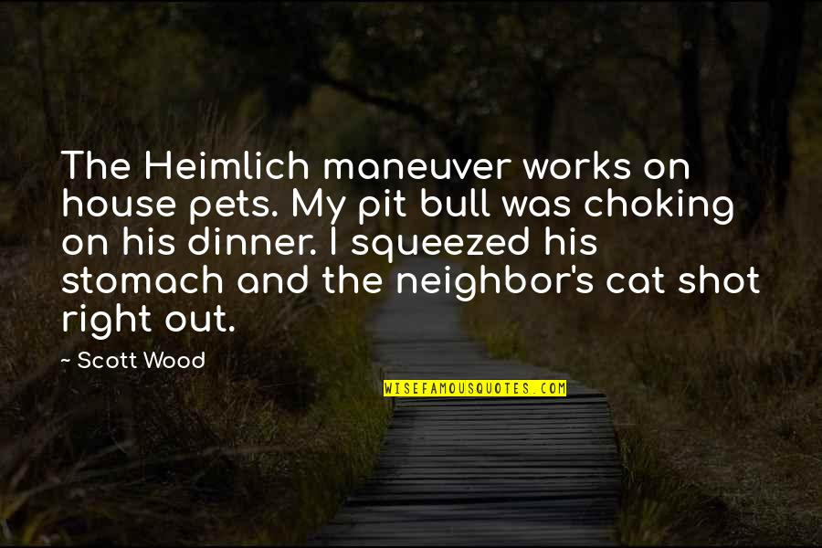 Pets Funny Quotes By Scott Wood: The Heimlich maneuver works on house pets. My
