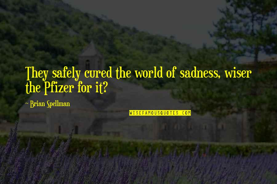 Pfizer's Quotes By Brian Spellman: They safely cured the world of sadness, wiser