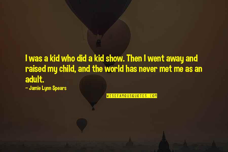 Phailin Cyclone Quotes By Jamie Lynn Spears: I was a kid who did a kid