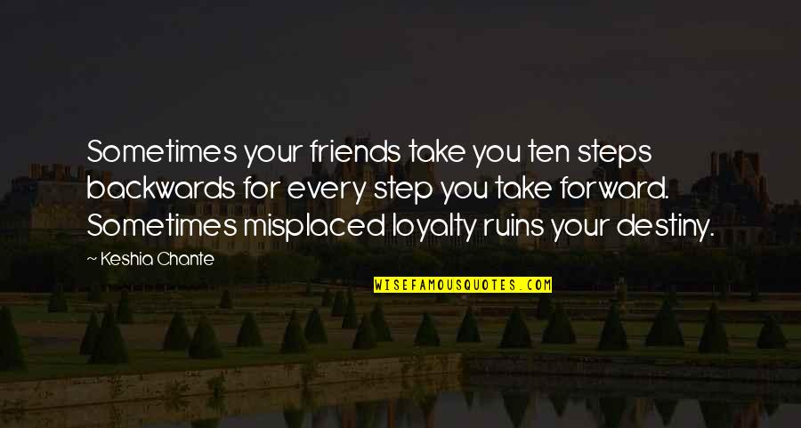 Pham Quotes By Keshia Chante: Sometimes your friends take you ten steps backwards