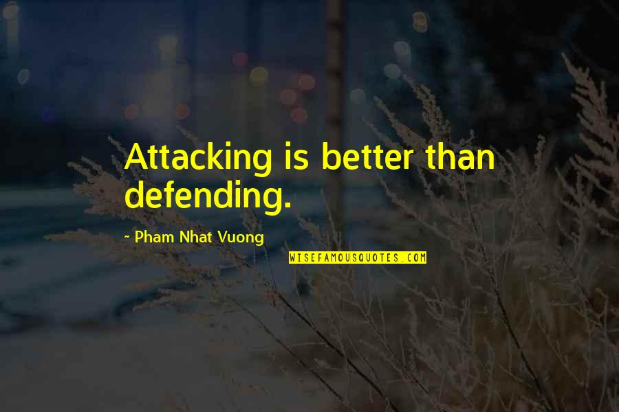 Pham Quotes By Pham Nhat Vuong: Attacking is better than defending.