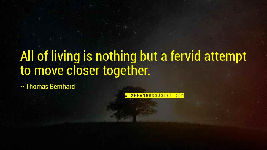 Pham Quotes By Thomas Bernhard: All of living is nothing but a fervid