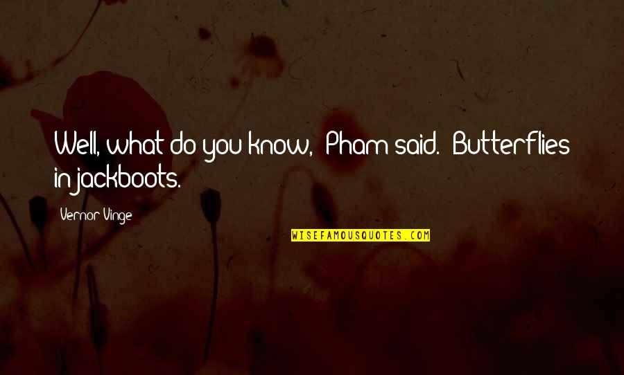 "Pham Quotes By Vernor Vinge: Well, what do you know,"" Pham said. ""Butterflies"