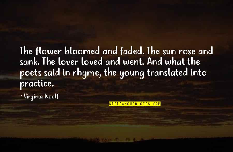 Pham Quotes By Virginia Woolf: The flower bloomed and faded. The sun rose