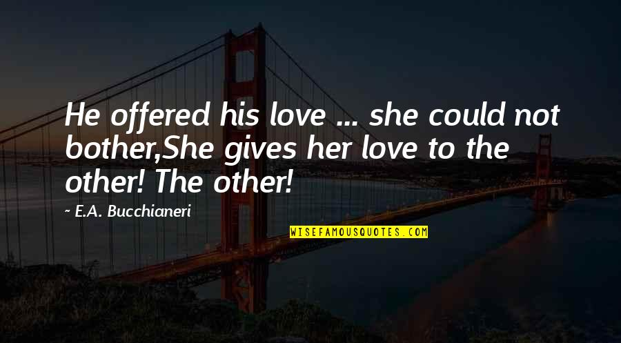 Phantom Love Quotes By E.A. Bucchianeri: He offered his love ... she could not