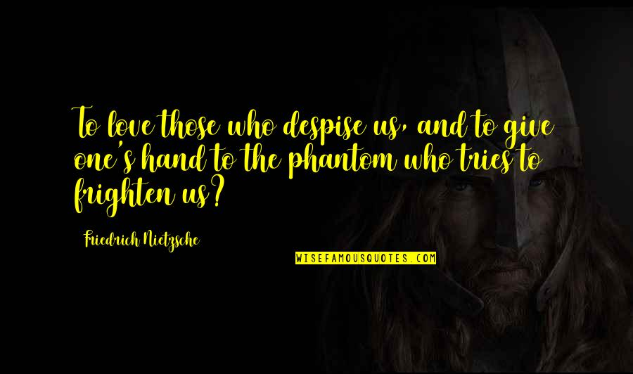 Phantom Love Quotes By Friedrich Nietzsche: To love those who despise us, and to