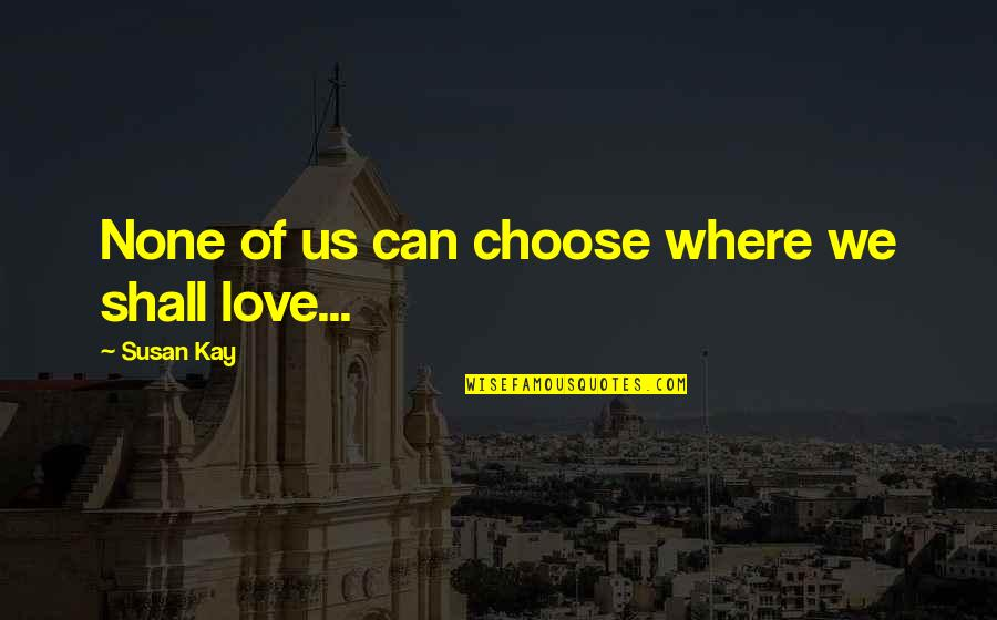 Phantom Love Quotes By Susan Kay: None of us can choose where we shall