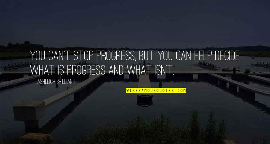 Phase Iv Quotes By Ashleigh Brilliant: You can't stop progress, but you can help