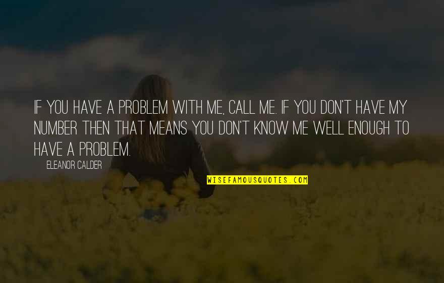 Phase Iv Quotes By Eleanor Calder: If you have a problem with me, call