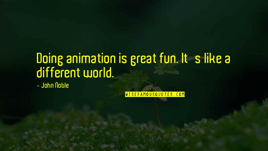 Phase Iv Quotes By John Noble: Doing animation is great fun. It's like a