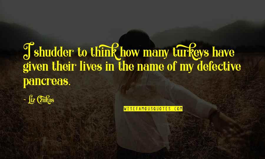 Phase Iv Quotes By Liz Czukas: I shudder to think how many turkeys have