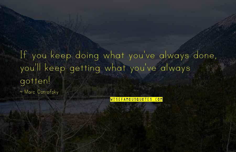 Phase Iv Quotes By Marc Ostrofsky: If you keep doing what you've always done,