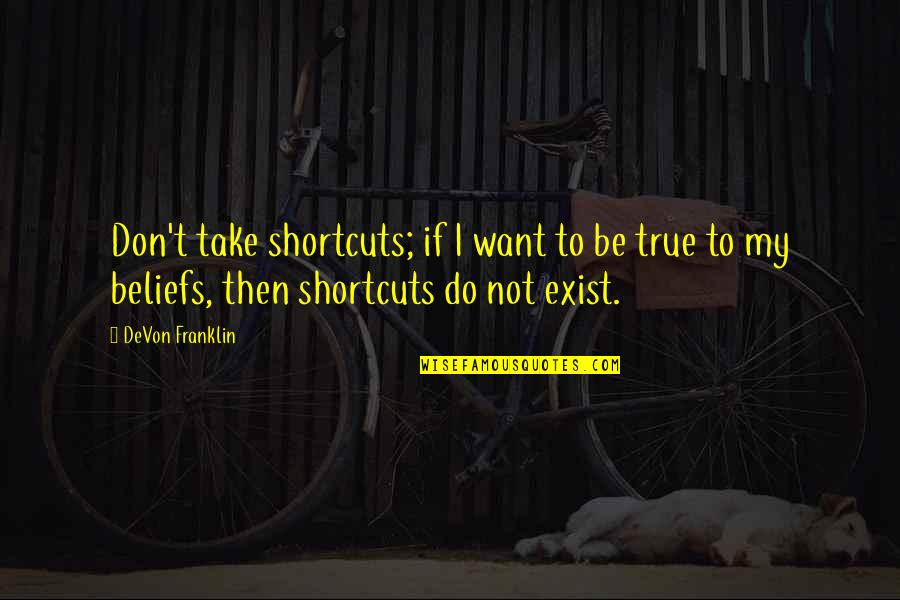 Phenonoma Quotes By DeVon Franklin: Don't take shortcuts; if I want to be
