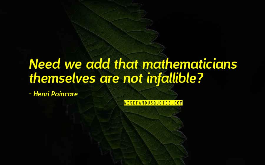 Phenonoma Quotes By Henri Poincare: Need we add that mathematicians themselves are not