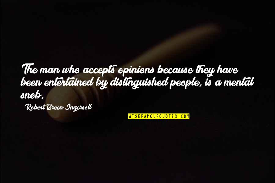 Phenonoma Quotes By Robert Green Ingersoll: The man who accepts opinions because they have