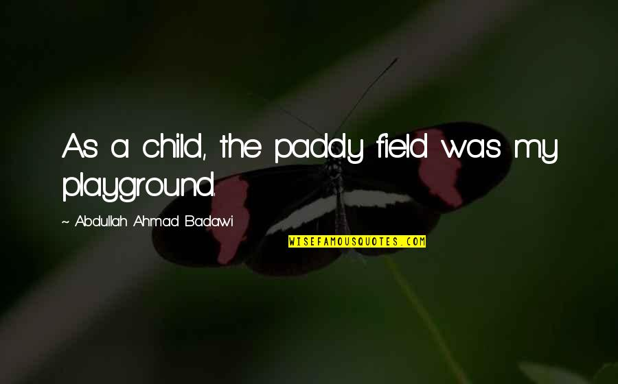 Pheromones Quotes By Abdullah Ahmad Badawi: As a child, the paddy field was my