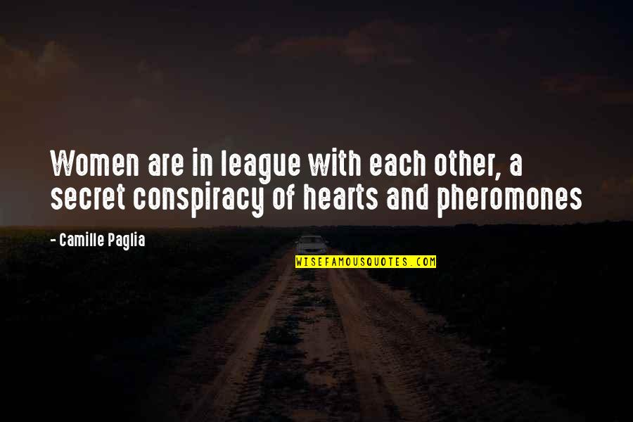 Pheromones Quotes By Camille Paglia: Women are in league with each other, a