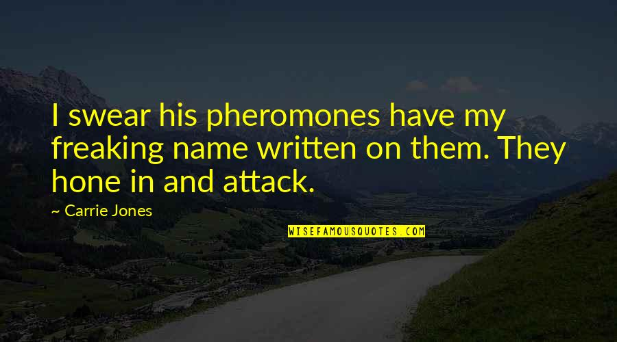Pheromones Quotes By Carrie Jones: I swear his pheromones have my freaking name