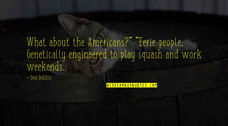 "Pheromones Quotes By Don DeLillo: What about the Americans?"" ""Eerie people. Genetically engineered"