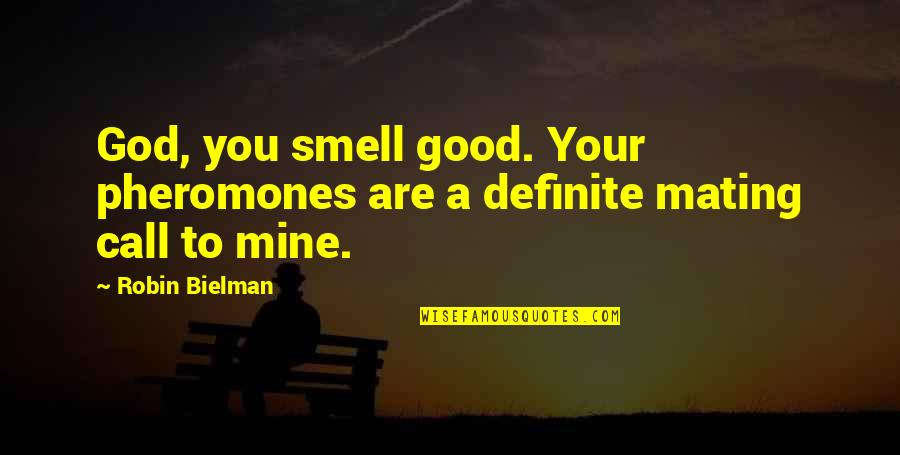 Pheromones Quotes By Robin Bielman: God, you smell good. Your pheromones are a