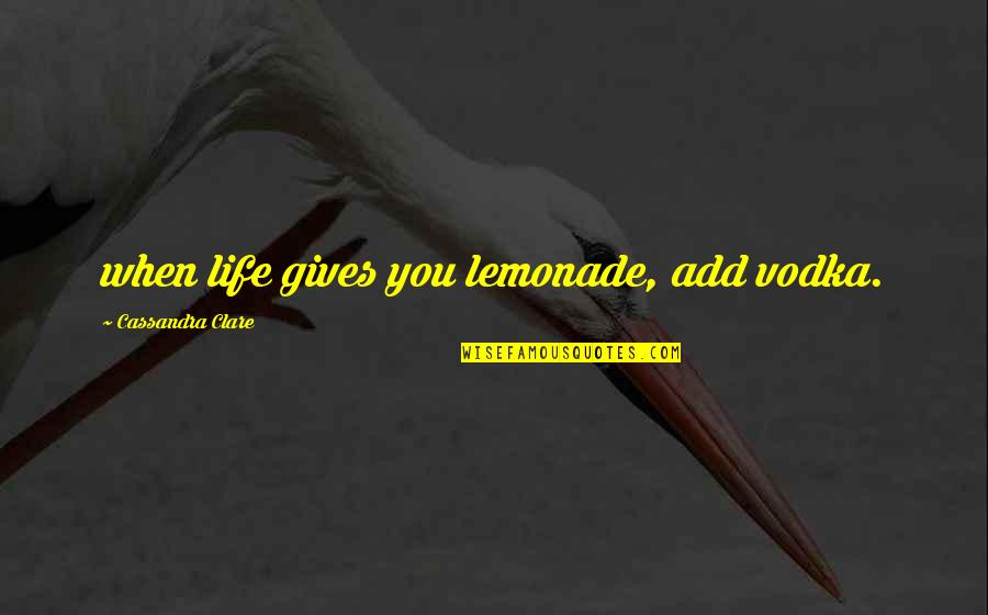Phi Sigma Pi Quotes By Cassandra Clare: when life gives you lemonade, add vodka.