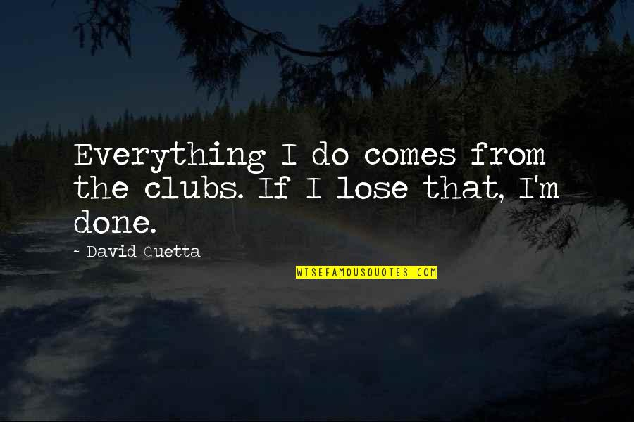 Phi Sigma Pi Quotes By David Guetta: Everything I do comes from the clubs. If