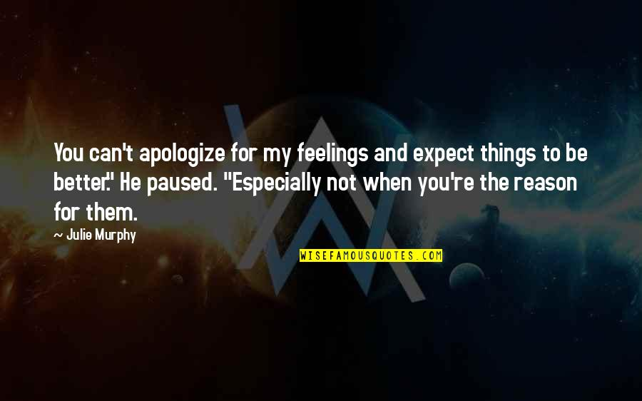 Phi Sigma Pi Quotes By Julie Murphy: You can't apologize for my feelings and expect