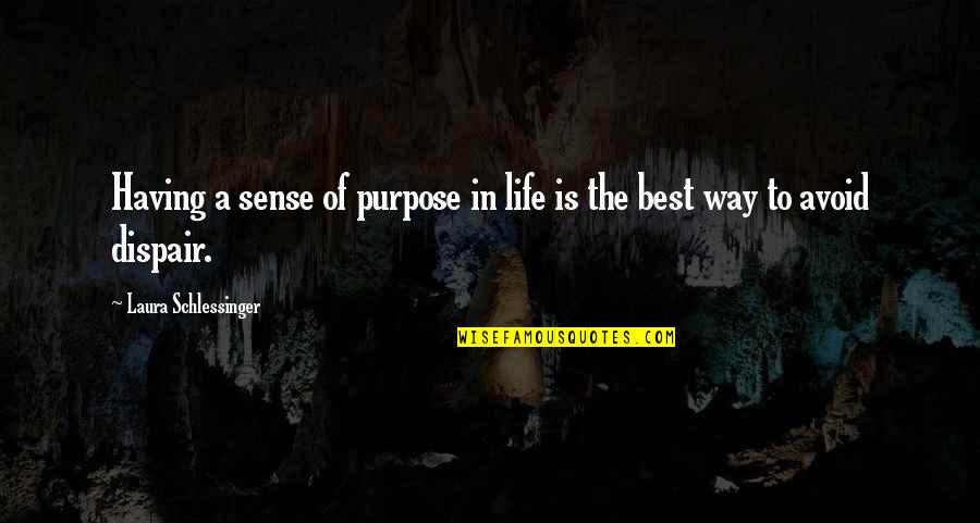 Phi Sigma Pi Quotes By Laura Schlessinger: Having a sense of purpose in life is