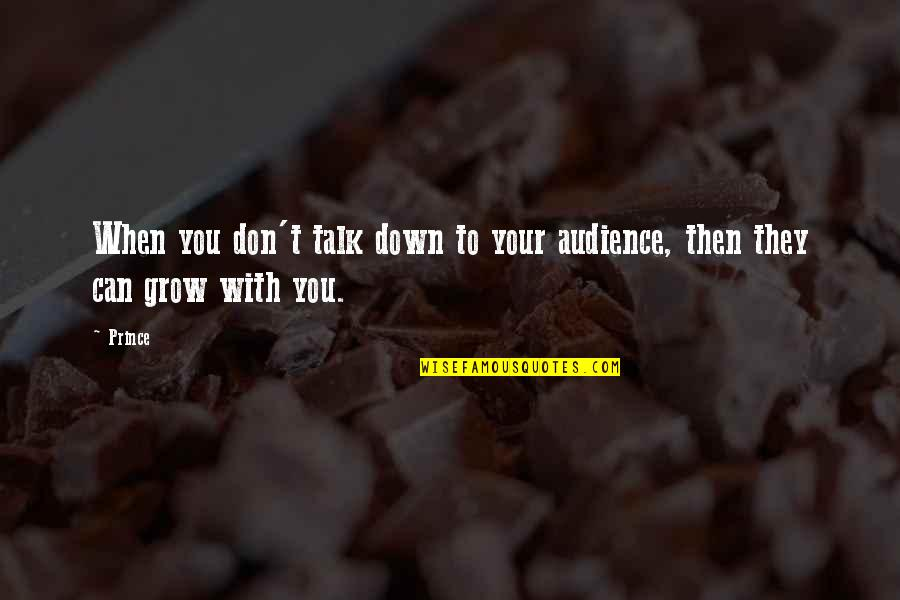 Phi Sigma Pi Quotes By Prince: When you don't talk down to your audience,