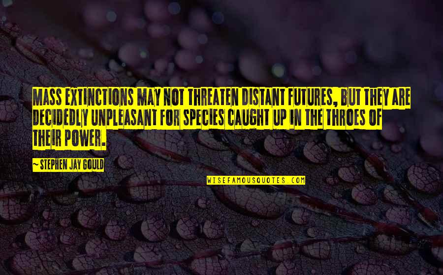 Phi1 Quotes By Stephen Jay Gould: Mass extinctions may not threaten distant futures, but