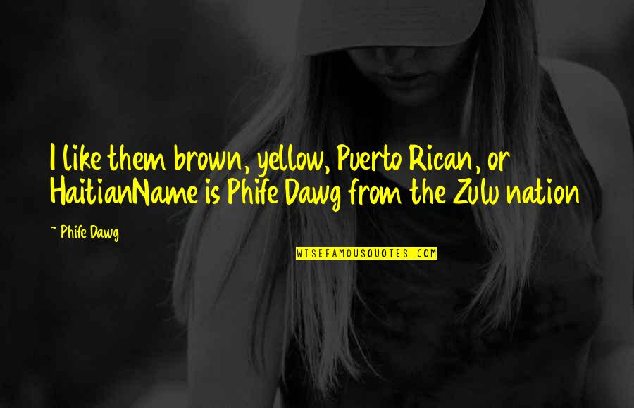 Phife Dawg Quotes By Phife Dawg: I like them brown, yellow, Puerto Rican, or