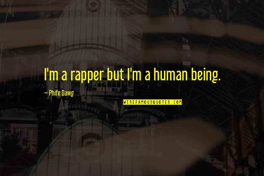 Phife Dawg Quotes By Phife Dawg: I'm a rapper but I'm a human being.