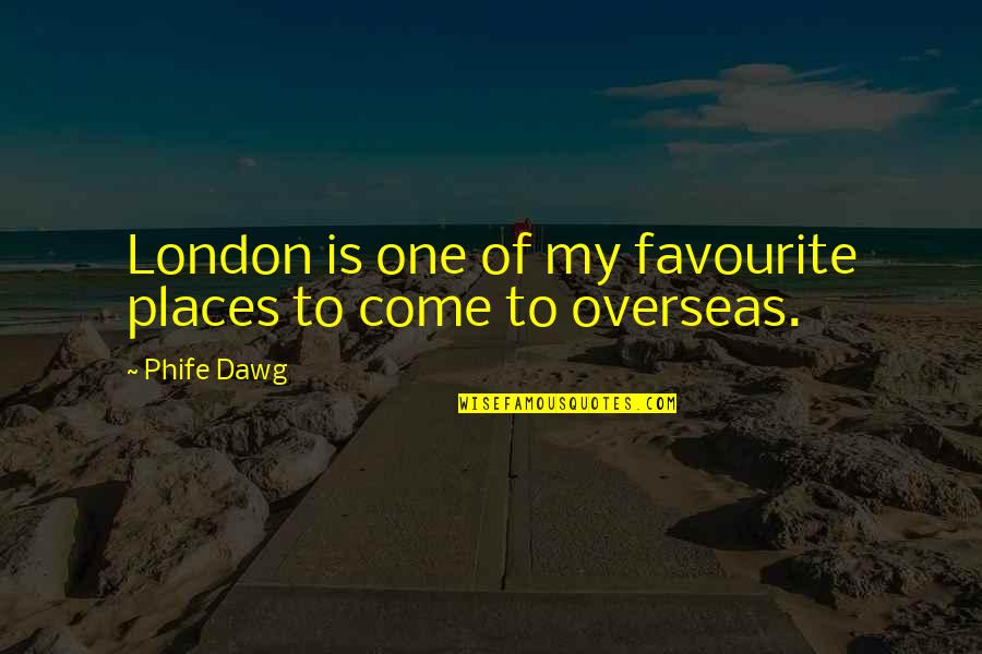 Phife Dawg Quotes By Phife Dawg: London is one of my favourite places to