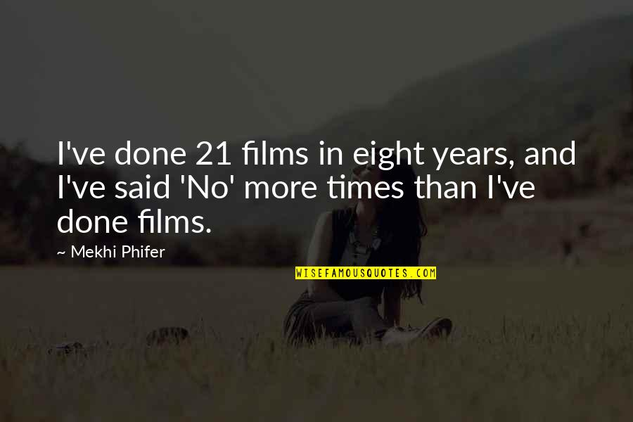 Phifer Quotes By Mekhi Phifer: I've done 21 films in eight years, and