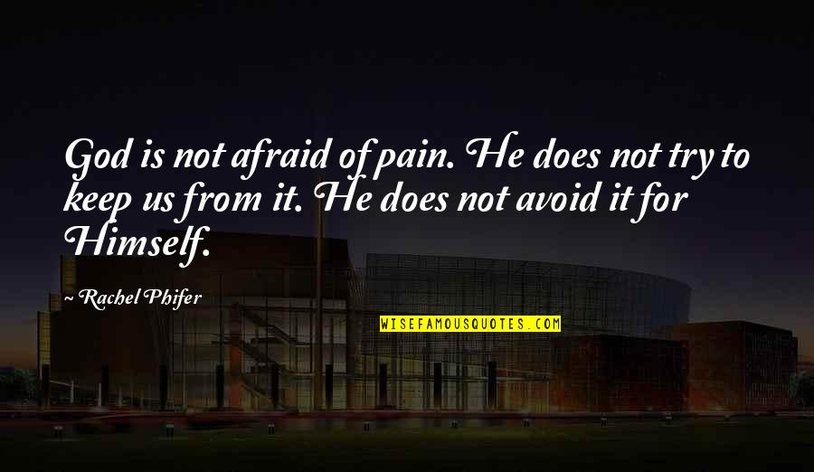 Phifer Quotes By Rachel Phifer: God is not afraid of pain. He does