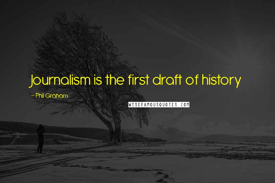 Phil Graham quotes: Journalism is the first draft of history