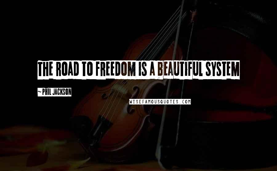 Phil Jackson quotes: The road to freedom is a beautiful system