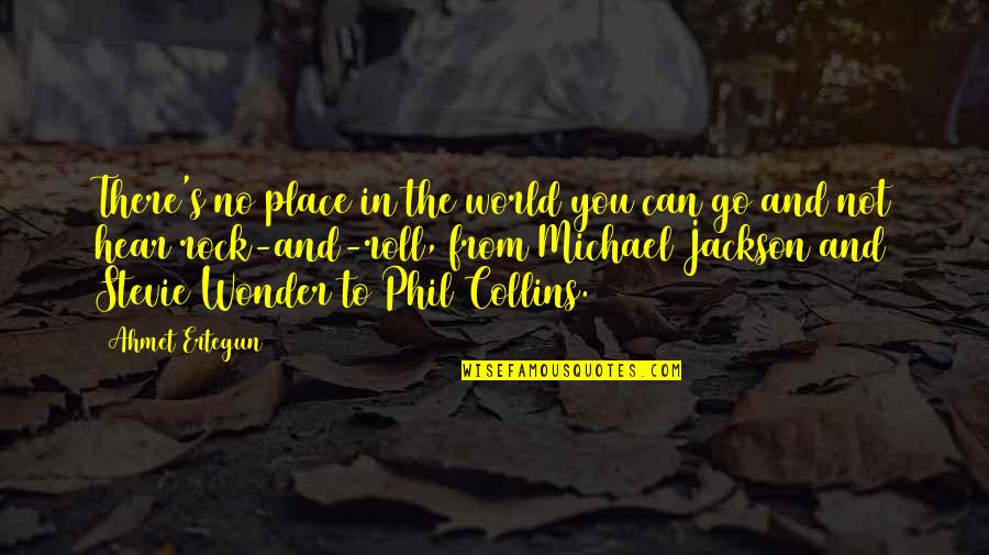 Phil Jackson Quotes By Ahmet Ertegun: There's no place in the world you can