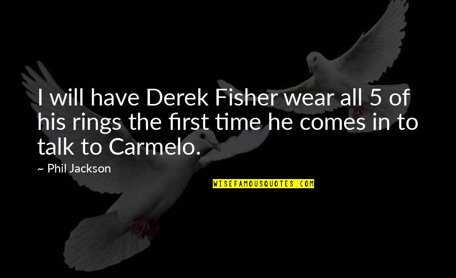 Phil Jackson Quotes By Phil Jackson: I will have Derek Fisher wear all 5