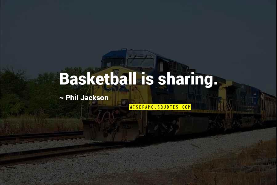Phil Jackson Quotes By Phil Jackson: Basketball is sharing.