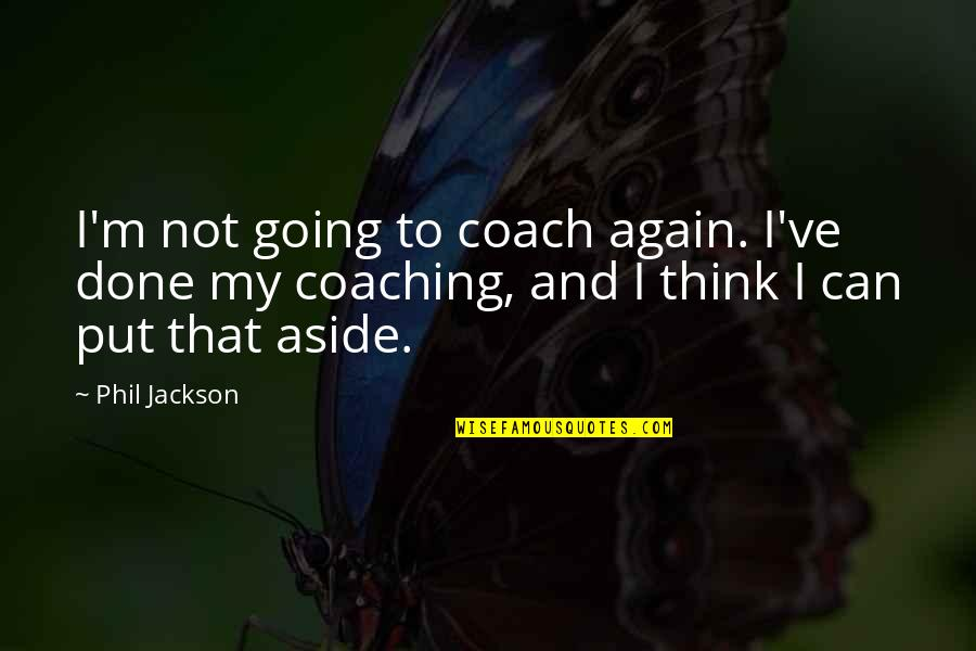 Phil Jackson Quotes By Phil Jackson: I'm not going to coach again. I've done