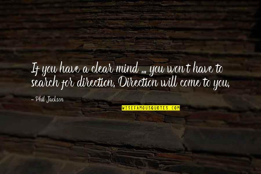 Phil Jackson Quotes By Phil Jackson: If you have a clear mind ... you