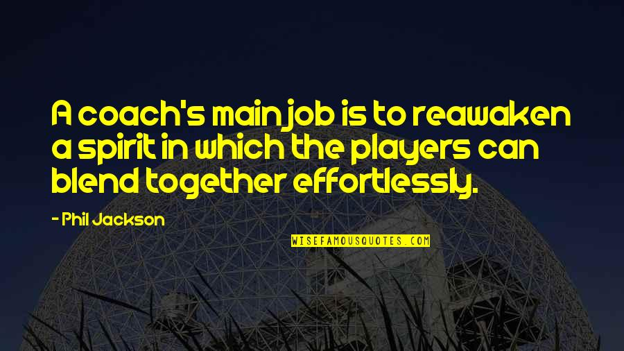 Phil Jackson Quotes By Phil Jackson: A coach's main job is to reawaken a