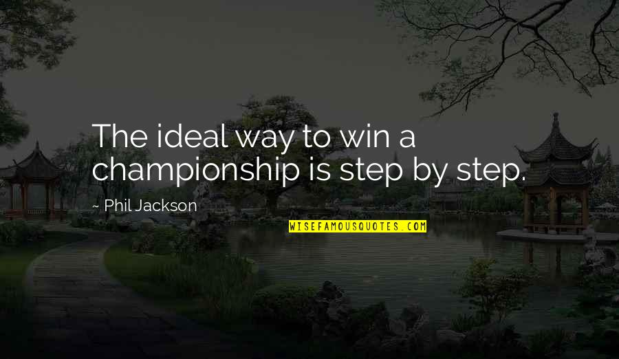 Phil Jackson Quotes By Phil Jackson: The ideal way to win a championship is